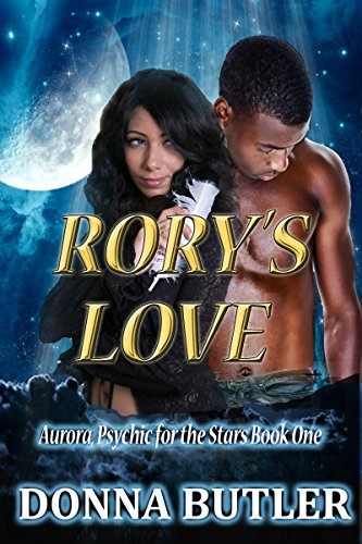 Rory's Love (Aurora, Psychic to the Stars Book 1) by Donna Butler