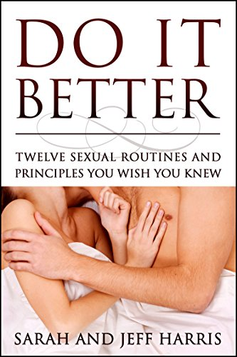 Do It Better: Twelve Sexual Routines and Principles You Wish You Knew by Jeff Harris