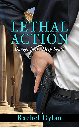 Lethal Action (Danger in the Deep South Book 1) by Rachel Dylan