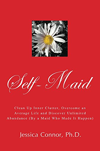 Self-Maid: Clean Up Inner Clutter, Overcome an Average Life and Discover Unlimited Abundance (By a Maid Who Made It Happen) by Jessica Connor