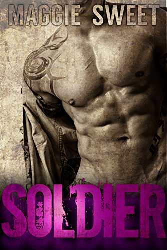 SOLDIER: A Military Bad Boy Romance by Maggie Sweet