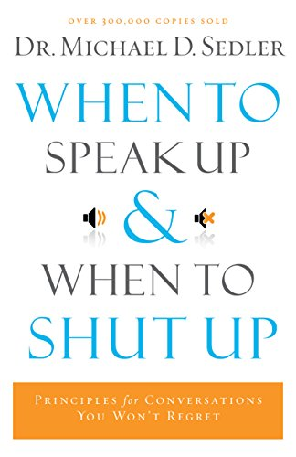 When to Speak Up and When To Shut Up by Dr. Michael D. Sedler