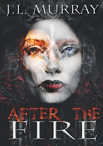 After the Fire (After the Fire: Book the First) by J.L. Murray