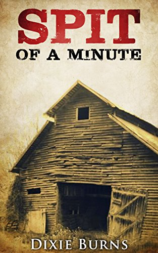 Spit of a Minute: An irreconcilable life. by Dixie Burns