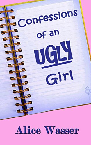 Confessions of an Ugly Girl (Ugly Girl Series Book 1) by Alice Wasser