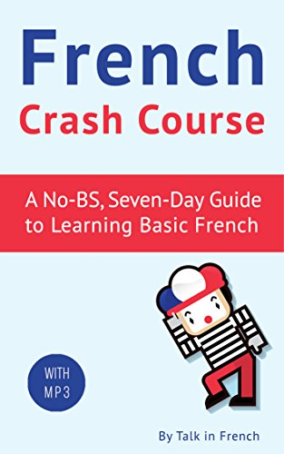 French Crash Course: A No-BS, Seven-Day Guide to Learning Basic French (with audio) by Frederic Bibard