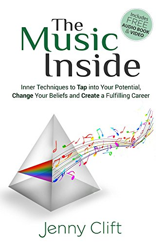 The Music Inside: Inner Techniques to Tap Into Your Potential, Change Your Beliefs and Create a Fulfilling Career by Jenny Clift