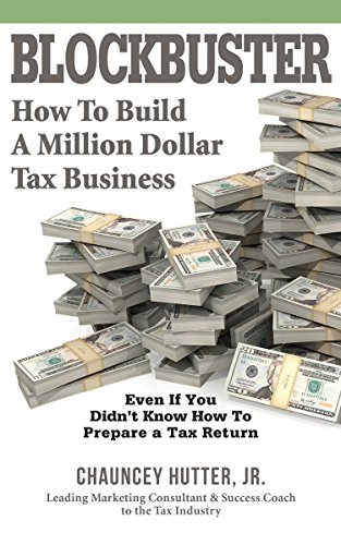 BLOCKBUSTER: How to Build a Million Dollar Tax Business by Chauncey Hutter Jr