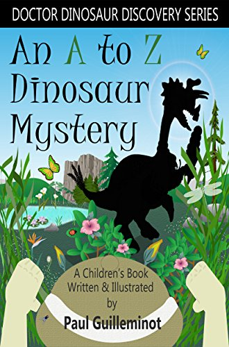 An A to Z Dinosaur Mystery: A Children's Book (Doctor Dinosaur Discovery Series) by Paul Guilleminot