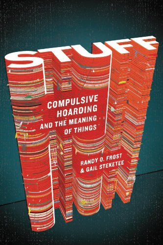 Stuff: Compulsive Hoarding and the Meaning of Things by Gail Steketee