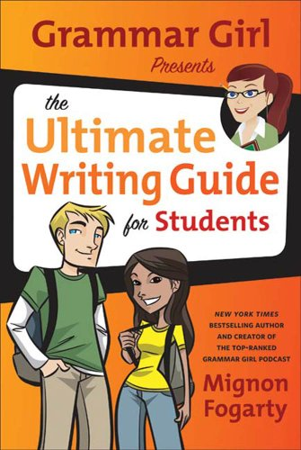 Grammar Girl Presents the Ultimate Writing Guide for Students (Quick & Dirty Tips) by Mignon Fogarty