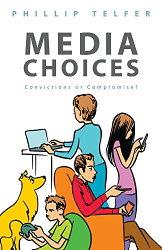 Media Choices: Convictions or Compromise? by Phillip Telfer