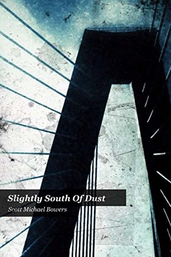 Slightly South of Dust by Scott Bowers