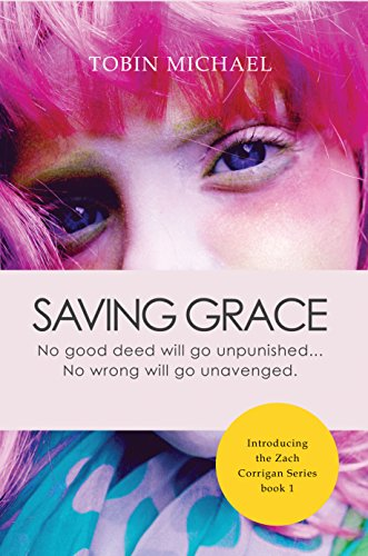 Saving Grace: No good deed will go unpunished...No wrong unavenged (Zach Corrigan Series Book 1) by T.H. Michael