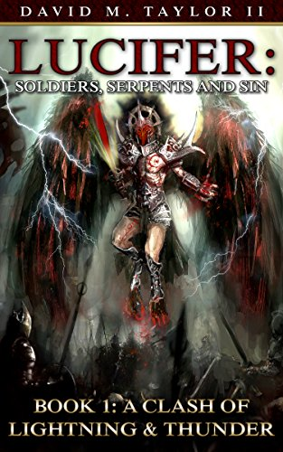 Lucifer: Soldiers, Serpents, and Sin: Book 1: A Clash of Lightning & Thunder by David Taylor II