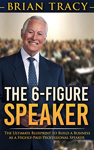 The 6-Figure Speaker: The Ultimate Blueprint to Build a Business as  a Highly-Paid Professional Speaker by Brian Tracy
