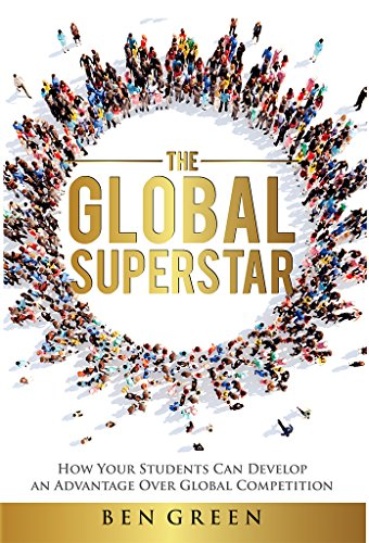 The Global Superstar: How Your Students Can Develop An Advantage Over Global Competition by Green Ben