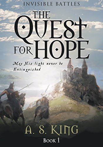 The Quest for Hope (Invisible Battles Book 1) by A.S. King