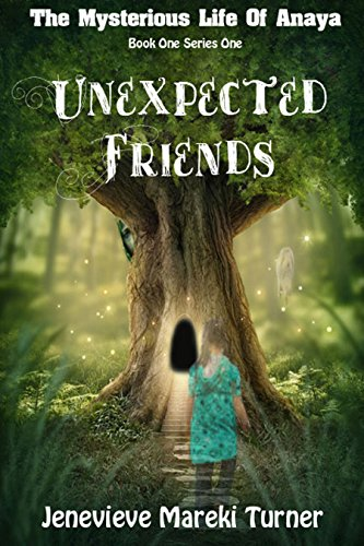 Unexpected Friends (The Mysterious Life of Anaya Book 1) by Jenevieve Mareki Turner