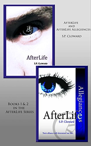 AfterLife and AfterLife Allegiances: Books 1 & 2 in the AfterLife Series by S.P. Cloward