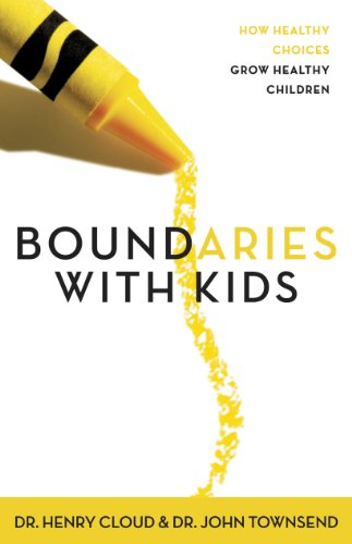 Boundaries with Kids: When to Say Yes, How to Say No by Henry Cloud