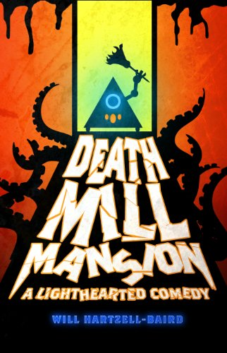 Death Mill Mansion: A Lighthearted Comedy by Will Hartzell-Baird