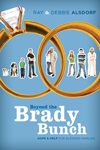 Beyond the Brady Bunch: Hope and Help for Blended Families by Debbie Alsdorf