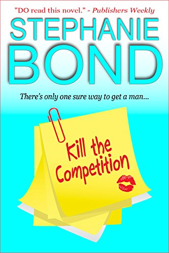 Kill the Competition (a humorous romantic mystery) by Stephanie Bond