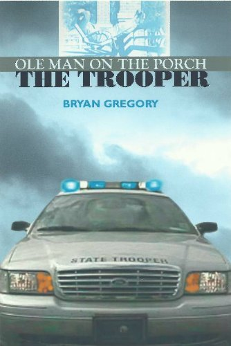 Ole Man on the Porch: The Trooper by Bryan Gregory