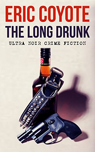 The Long Drunk (The Homeless Detective Trilogy Book 1) by Eric Coyote