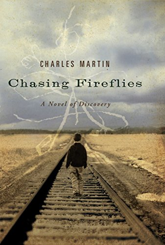 Chasing Fireflies: A Novel of Discovery by Charles Martin