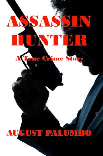 Assassin Hunter: A True Crime Story by August Palumbo
