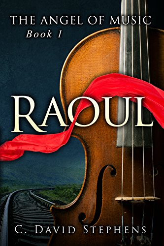Raoul (The Angel of Music Book 1) by C. David Stephens