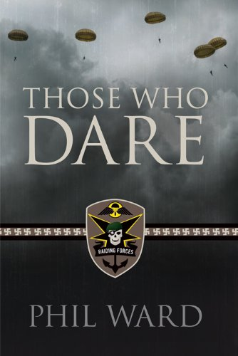 Those Who Dare (Raiding Forces Book 1) by Phil Ward
