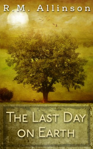 The Last Day on Earth (The Last Days) by R.M. Allinson