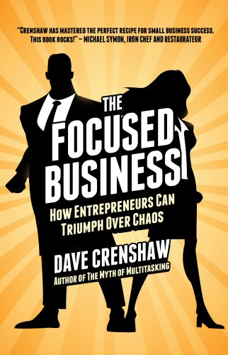 The Focused Business: How Entrepreneurs Can Triumph Over Chaos by Dave Crenshaw
