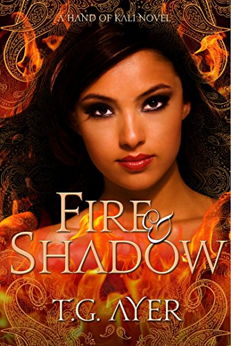 Fire & Shadow (The Hand of Kali #1) (The Hand of Kali Series) by T.G. Ayer