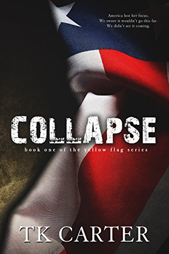 Collapse: Book One in The Yellow Flag Series by TK Carter