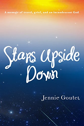 Stars Upside Down: a memoir of travel, grief, and an incandescent God by Jennie Goutet