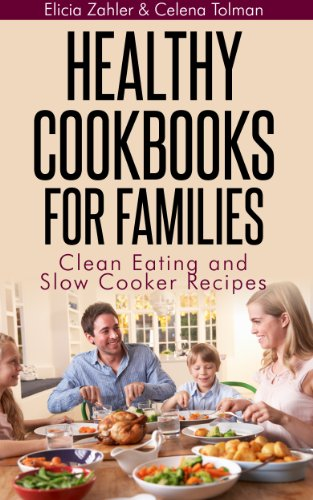 Healthy Cookbooks For Families: Clean Eating and Slow Cooker Recipes by Elicia Zahler