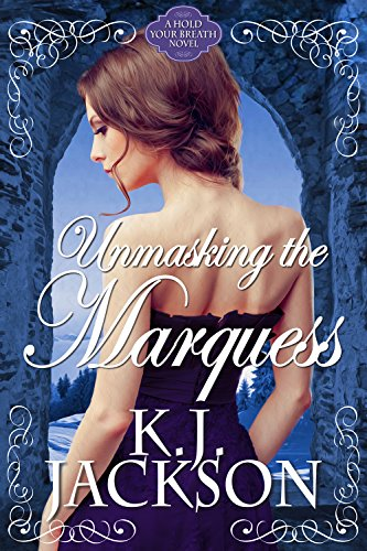 Unmasking the Marquess: A Hold Your Breath Novel by K.J. Jackson