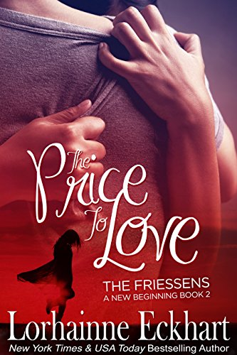 The Price to Love (The Friessens - A New Beginning Book 2) by Lorhainne Eckhart
