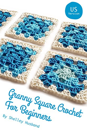 Granny Square Crochet for Beginners US Version by Shelley Husband