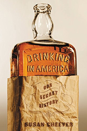 Drinking in America: Our Secret History by Susan Cheever