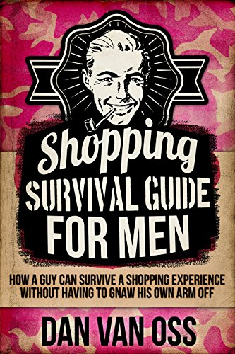 Shopping Survival Guide for Men by Dan Van Oss