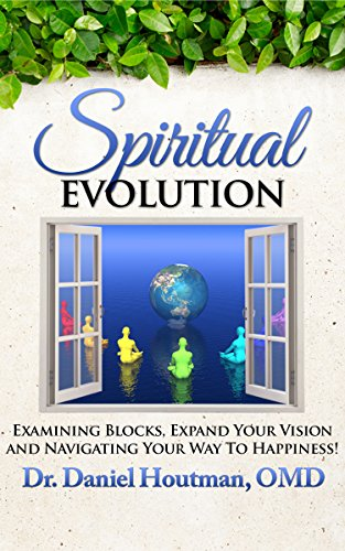 Spiritual Evolution: Examining Blocks, Expand Your Vision and Navigating Your Way to Happiness! by Daniel Houtman