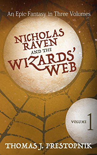 Nicholas Raven and the Wizards' Web - Volume 1 by Thomas J. Prestopnik