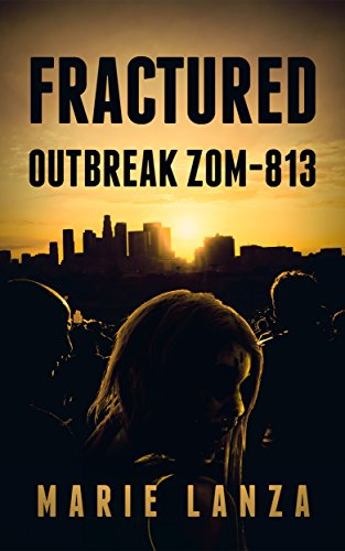 Fractured: Outbreak ZOM-813 by Marie Lanza