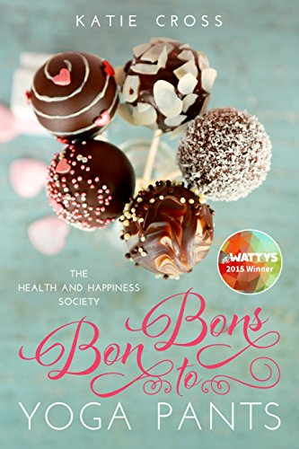 Bon Bons to Yoga Pants (The Health and Happiness Society Book 1) by Katie Cross