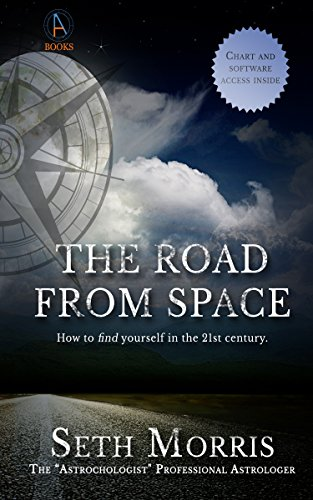 The Road From Space: How To Find Yourself In The 21st Century by Seth Morris